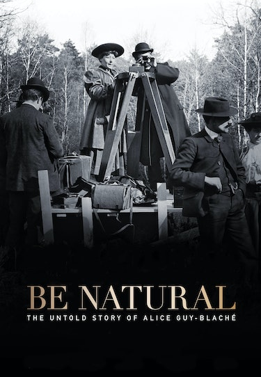Be natural: The Untold story of Alice Guy-Blanché